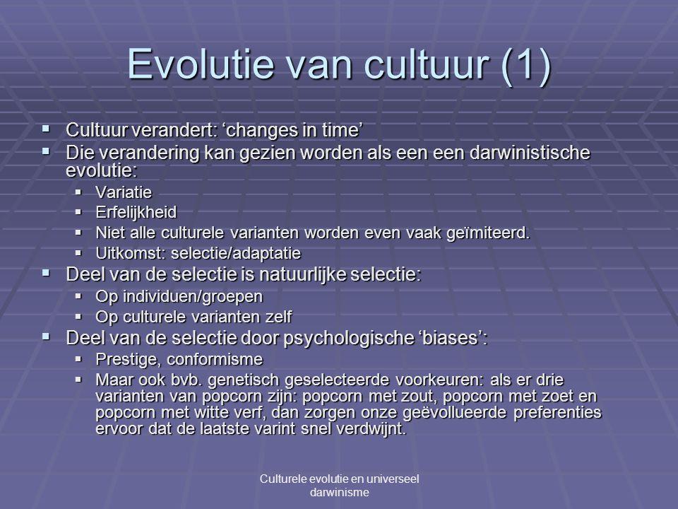 Evolutie van cultuur (1)  Cultuur verandert: 'changes in time'  Die verandering kan gezien worden als een een darwinistische evolutie:  Variatie  Erfelijkheid  Niet alle culturele varianten worden even vaak geïmiteerd.