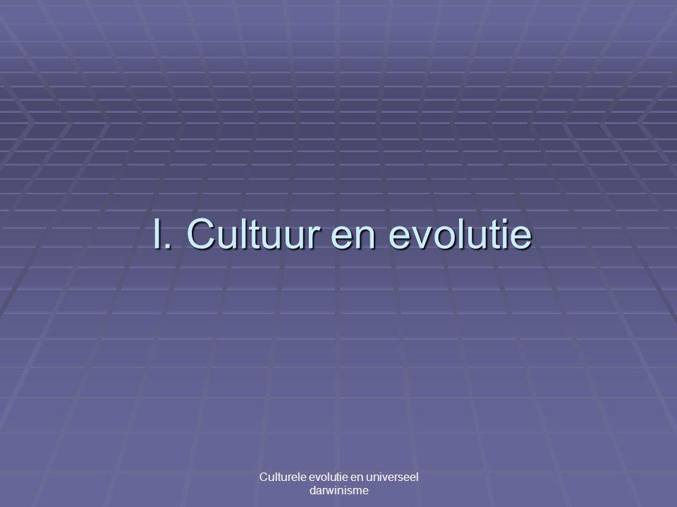 I. Cultuur en evolutie Culturele evolutie en universeel darwinisme