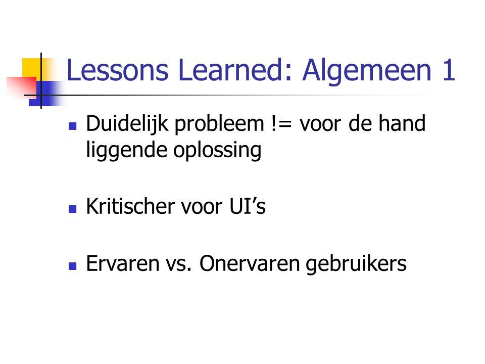 Lessons Learned: Algemeen 1 Duidelijk probleem != voor de hand liggende oplossing Kritischer voor UI's Ervaren vs.