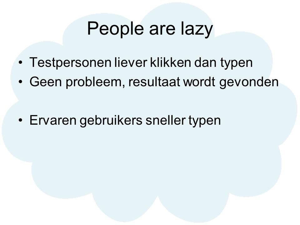 People are lazy Testpersonen liever klikken dan typen Geen probleem, resultaat wordt gevonden Ervaren gebruikers sneller typen