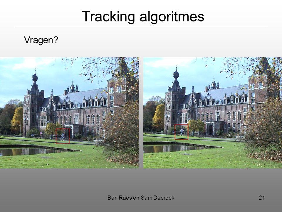 Ben Raes en Sam Decrock21 Tracking algoritmes Vragen?