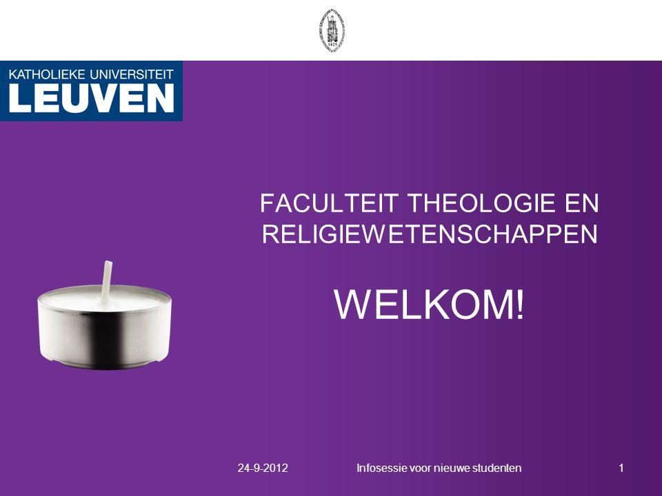 FACULTEIT THEOLOGIE EN RELIGIEWETENSCHAPPEN WELKOM! 24-9-20121Infosessie voor nieuwe studenten