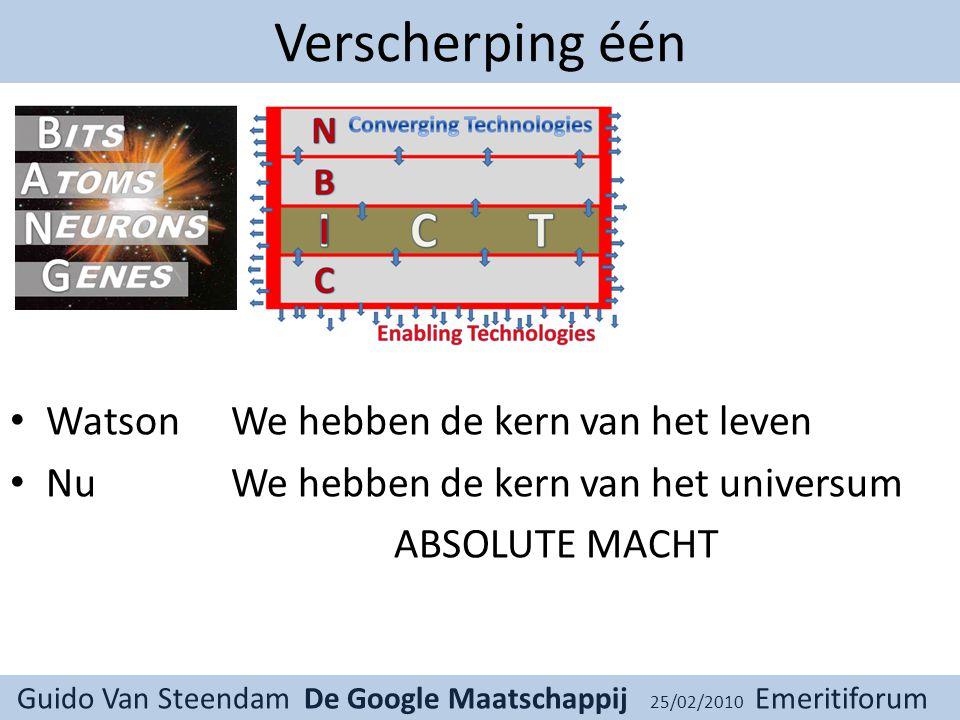 Guido Van Steendam De Google Maatschappij 25/02/2010 Emeritiforum Verscherping één Watson We hebben de kern van het leven Nu We hebben de kern van het universum ABSOLUTE MACHT