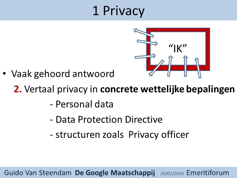 Guido Van Steendam De Google Maatschappij 25/02/2010 Emeritiforum 1 Privacy Vaak gehoord antwoord 2.