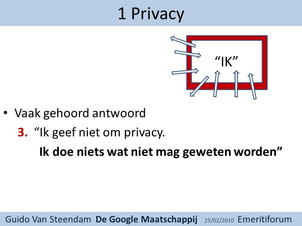 Guido Van Steendam De Google Maatschappij 25/02/2010 Emeritiforum 1 Privacy Vaak gehoord antwoord 3.