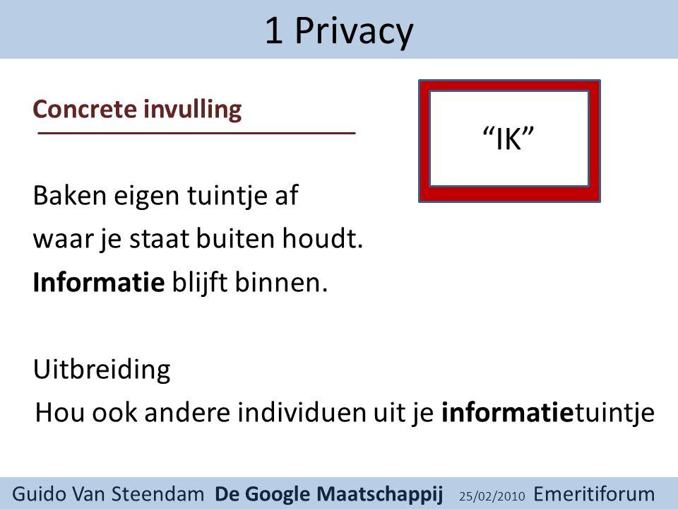Guido Van Steendam De Google Maatschappij 25/02/2010 Emeritiforum 1 Privacy Concrete invulling Baken eigen tuintje af waar je staat buiten houdt.