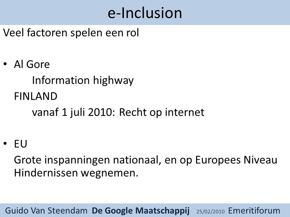 e-Inclusion Veel factoren spelen een rol Al Gore Information highway FINLAND vanaf 1 juli 2010:Recht op internet EU Grote inspanningen nationaal, en op Europees Niveau Hindernissen wegnemen.