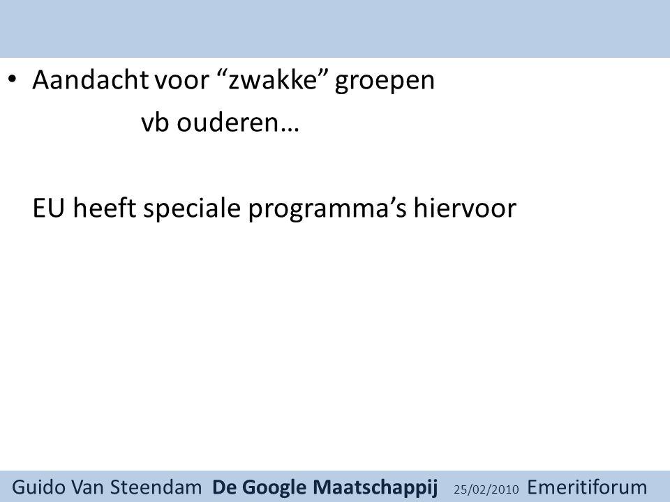 Guido Van Steendam De Google Maatschappij 25/02/2010 Emeritiforum Aandacht voor zwakke groepen vb ouderen… EU heeft speciale programma's hiervoor