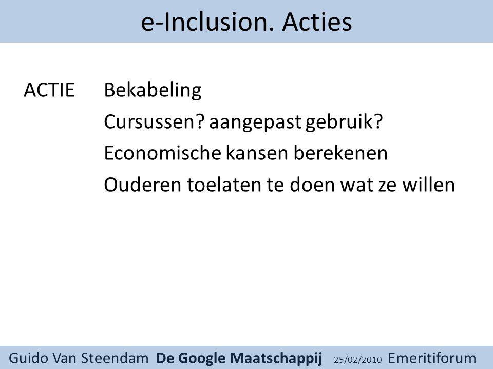Guido Van Steendam De Google Maatschappij 25/02/2010 Emeritiforum e-Inclusion.