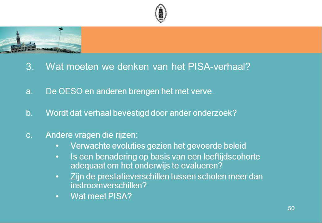 50 3.Wat moeten we denken van het PISA-verhaal. a.De OESO en anderen brengen het met verve.