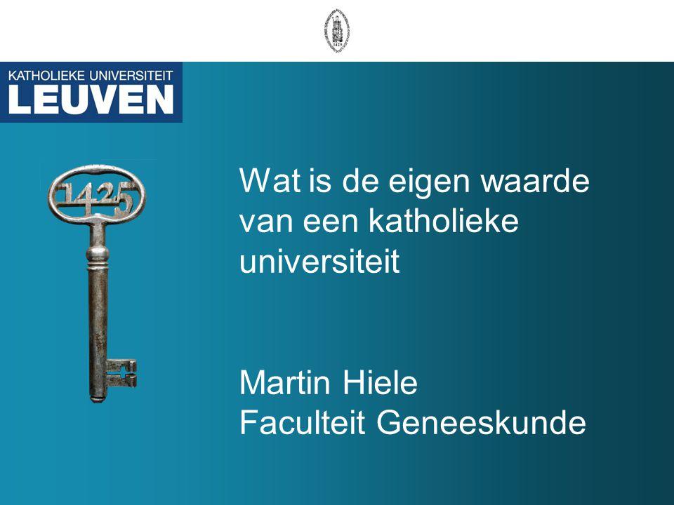 Wat is de eigen waarde van een katholieke universiteit Martin Hiele Faculteit Geneeskunde