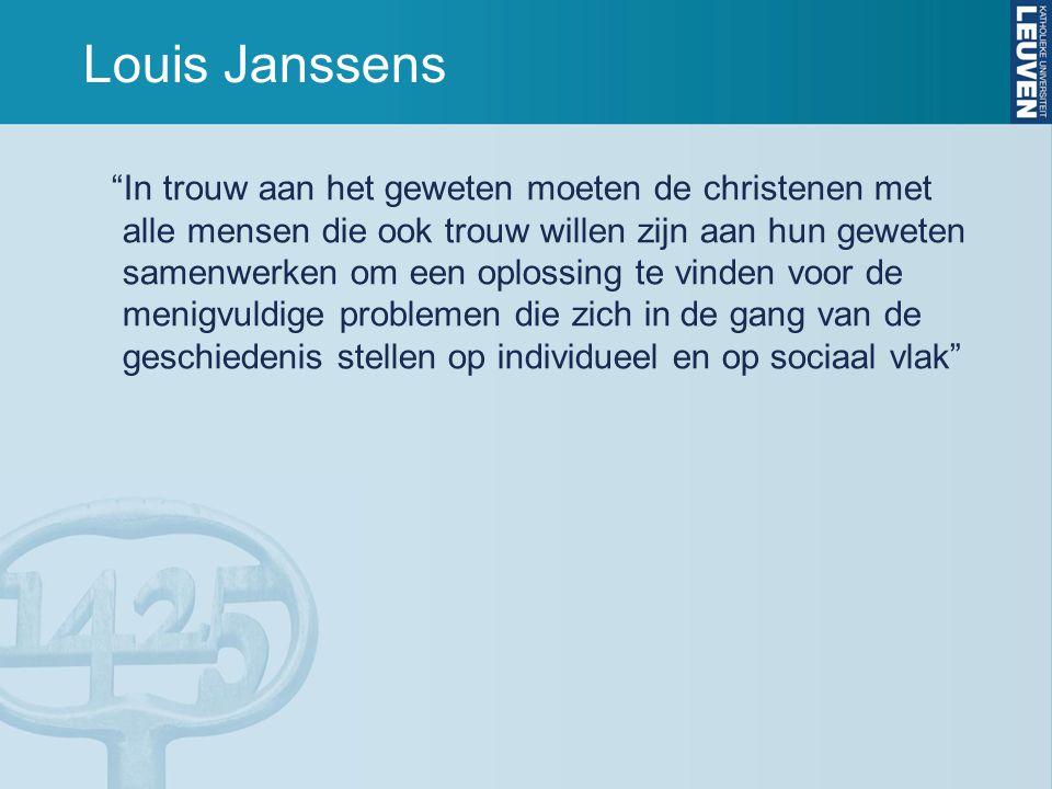 Louis Janssens In trouw aan het geweten moeten de christenen met alle mensen die ook trouw willen zijn aan hun geweten samenwerken om een oplossing te vinden voor de menigvuldige problemen die zich in de gang van de geschiedenis stellen op individueel en op sociaal vlak