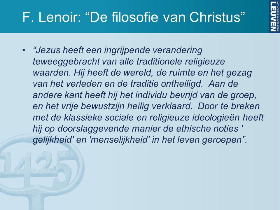 """F. Lenoir: """"De filosofie van Christus"""" """"Jezus heeft een ingrijpende verandering teweeggebracht van alle traditionele religieuze waarden. Hij heeft de"""