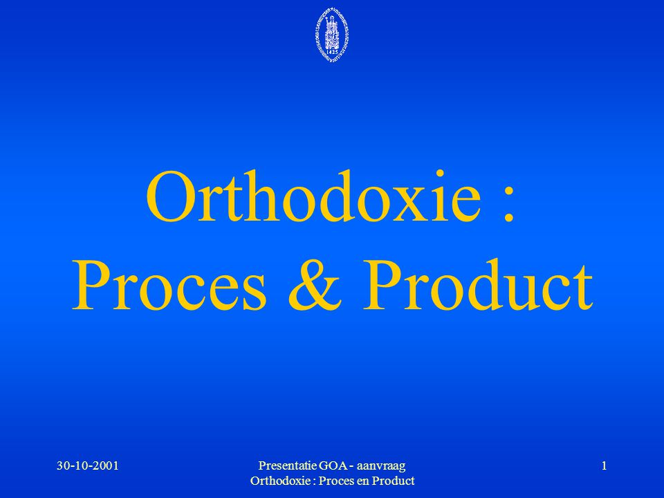 30-10-2001Presentatie GOA - aanvraag Orthodoxie : Proces en Product 22 Postmoderniteit Theologische epistemologie -1- Band met het GOA-onderzoeksproject -2- Inbedding in bestaand onderzoek -3- Relevantie voor hedendaags theologisch onderzoek