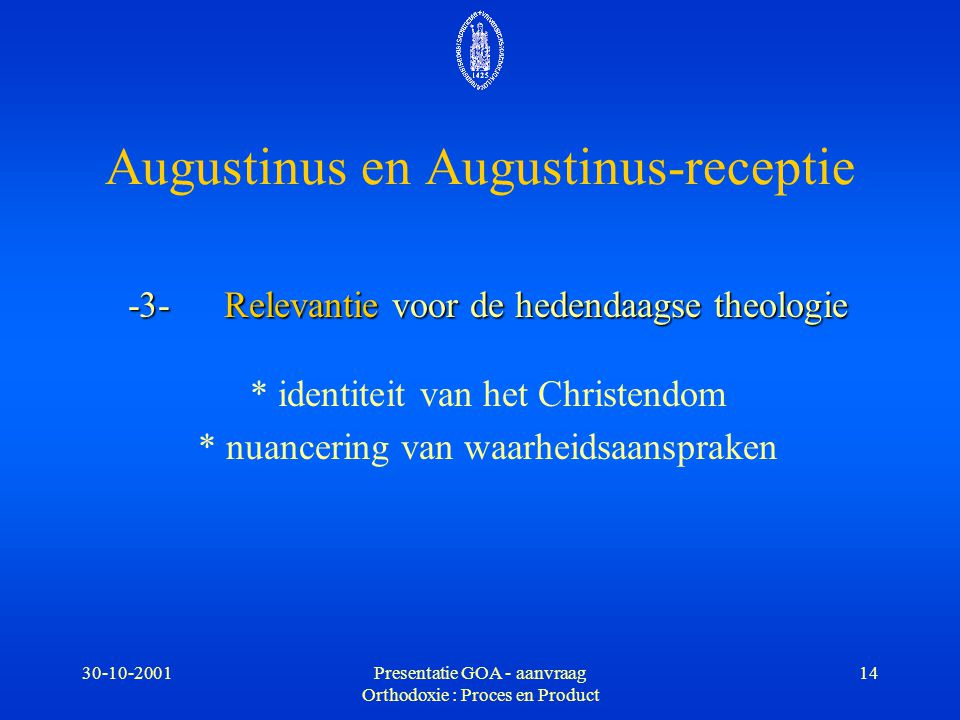 30-10-2001Presentatie GOA - aanvraag Orthodoxie : Proces en Product 14 -3- Relevantie voor de hedendaagse theologie * identiteit van het Christendom *