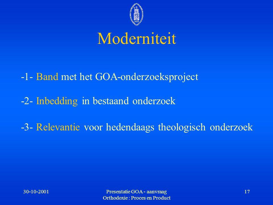 30-10-2001Presentatie GOA - aanvraag Orthodoxie : Proces en Product 17 -1- Band met het GOA-onderzoeksproject -2- Inbedding in bestaand onderzoek -3-