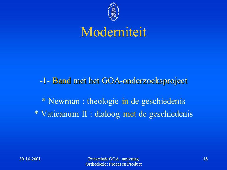 30-10-2001Presentatie GOA - aanvraag Orthodoxie : Proces en Product 18 -1- Band met het GOA-onderzoeksproject * Newman : theologie in de geschiedenis
