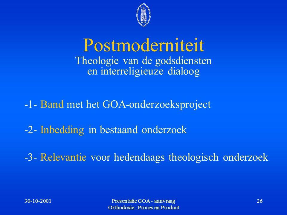 30-10-2001Presentatie GOA - aanvraag Orthodoxie : Proces en Product 26 -1- Band met het GOA-onderzoeksproject -2- Inbedding in bestaand onderzoek -3-