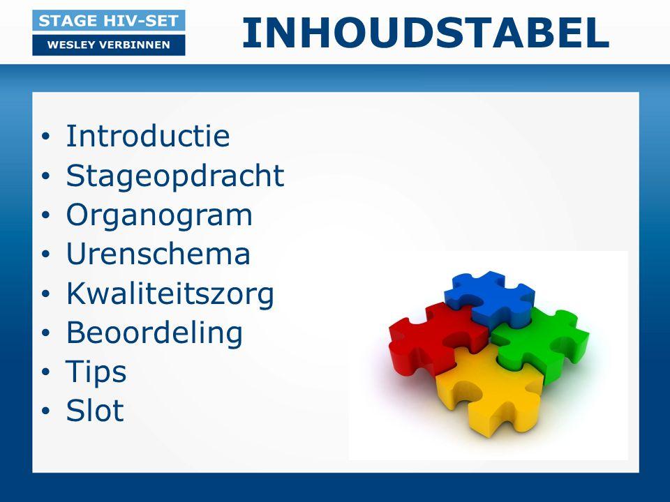 INHOUDSTABEL Introductie Stageopdracht Organogram Urenschema Kwaliteitszorg Beoordeling Tips Slot