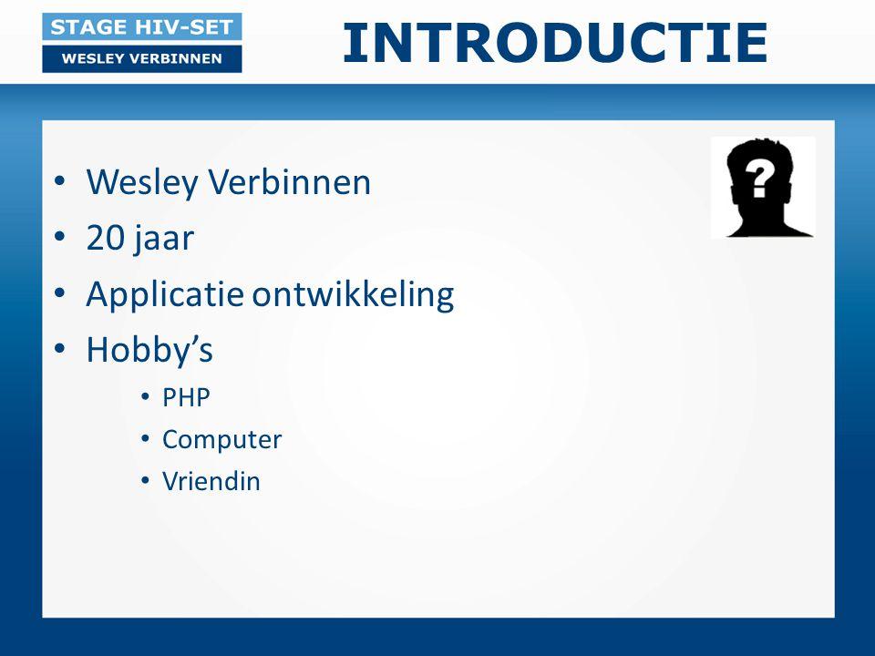 INTRODUCTIE Wesley Verbinnen 20 jaar Applicatie ontwikkeling Hobby's PHP Computer Vriendin