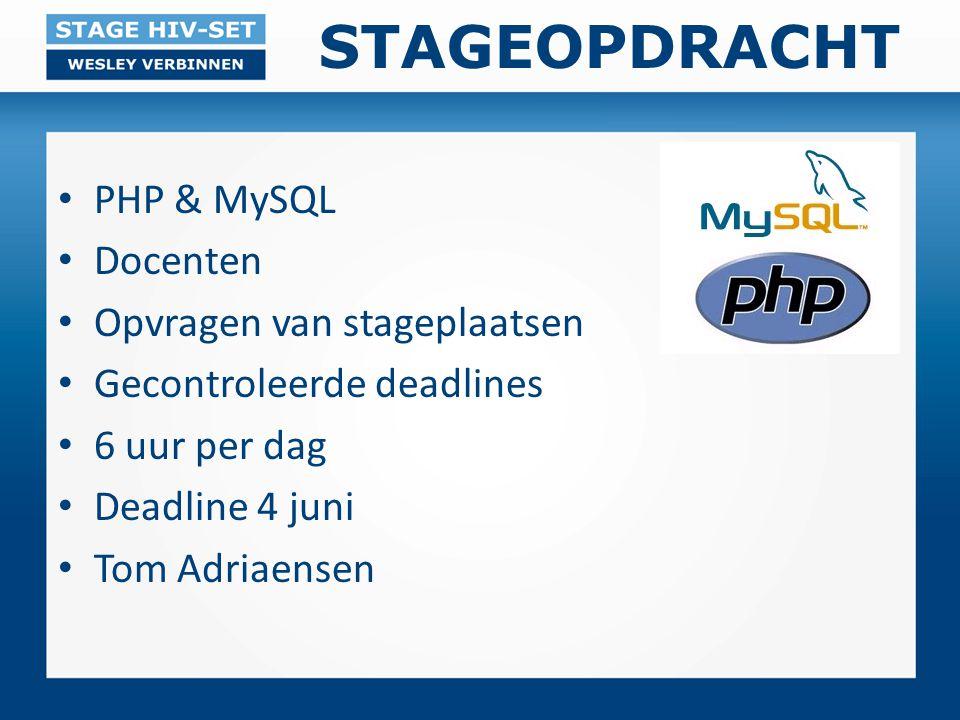 STAGEOPDRACHT PHP & MySQL Docenten Opvragen van stageplaatsen Gecontroleerde deadlines 6 uur per dag Deadline 4 juni Tom Adriaensen