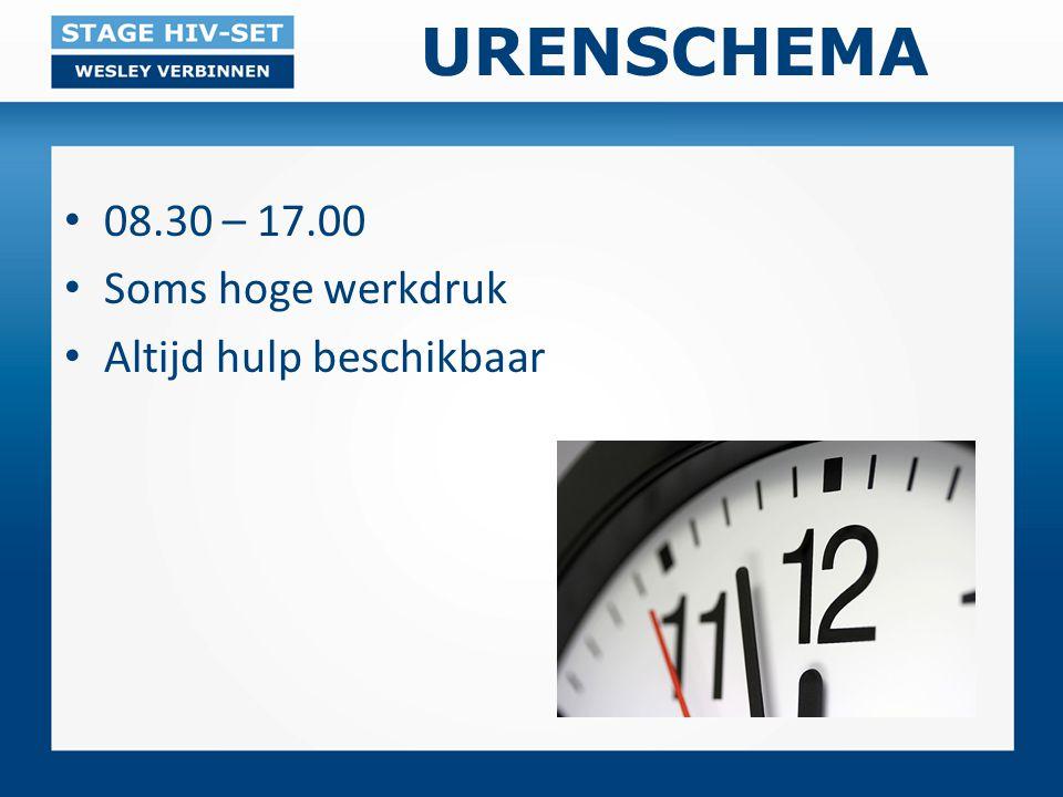 URENSCHEMA 08.30 – 17.00 Soms hoge werkdruk Altijd hulp beschikbaar