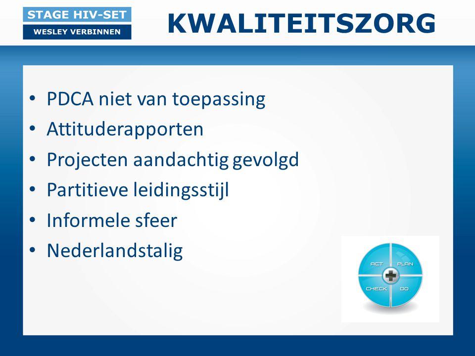 KWALITEITSZORG PDCA niet van toepassing Attituderapporten Projecten aandachtig gevolgd Partitieve leidingsstijl Informele sfeer Nederlandstalig