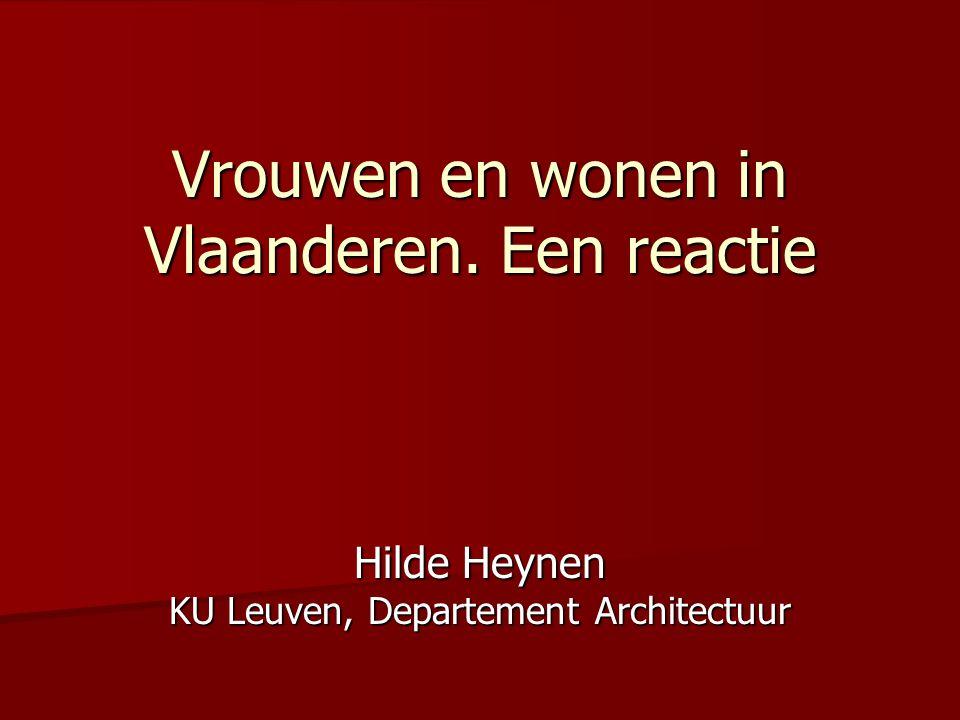 Vrouwen en wonen in Vlaanderen. Een reactie Hilde Heynen KU Leuven, Departement Architectuur