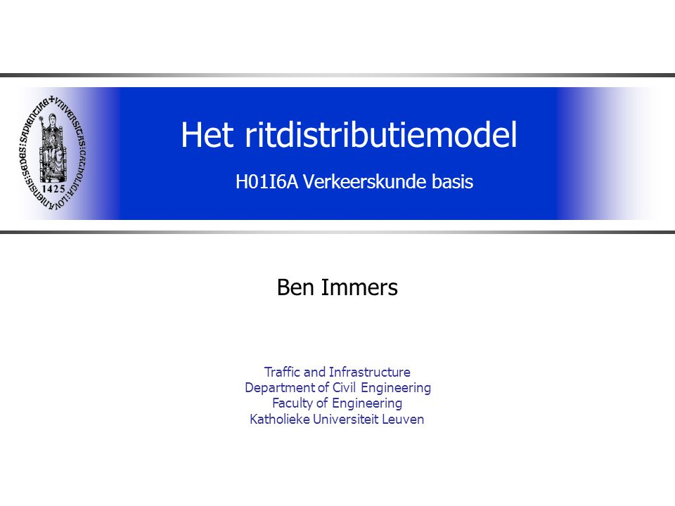 Het ritdistributiemodel H01I6A Verkeerskunde basis Ben Immers Traffic and Infrastructure Department of Civil Engineering Faculty of Engineering Kathol