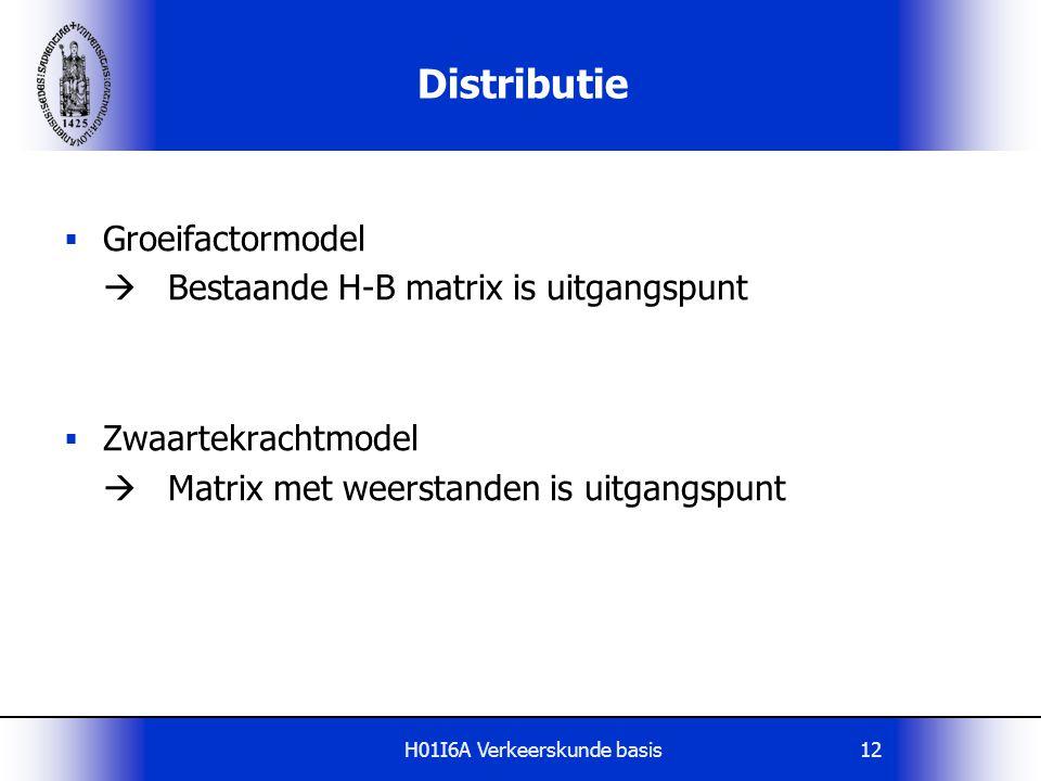 H01I6A Verkeerskunde basis12  Groeifactormodel  Bestaande H-B matrix is uitgangspunt  Zwaartekrachtmodel  Matrix met weerstanden is uitgangspunt D