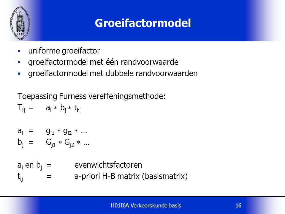 H01I6A Verkeerskunde basis16 Groeifactormodel  uniforme groeifactor  groeifactormodel met één randvoorwaarde  groeifactormodel met dubbele randvoor