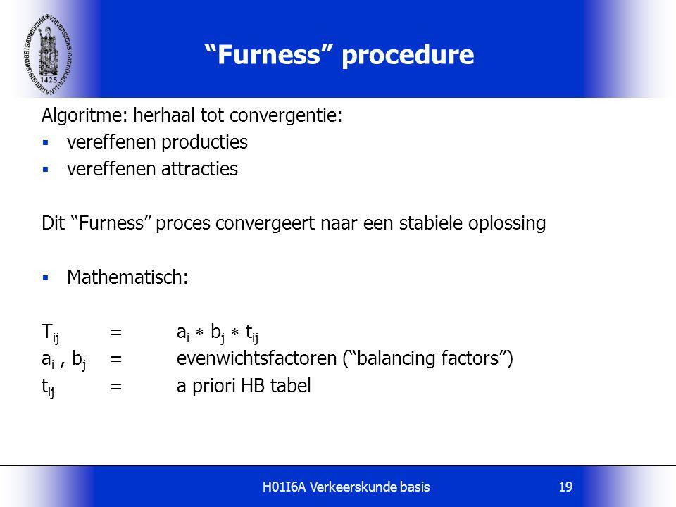 """H01I6A Verkeerskunde basis19 """"Furness"""" procedure Algoritme: herhaal tot convergentie:  vereffenen producties  vereffenen attracties Dit """"Furness"""" pr"""