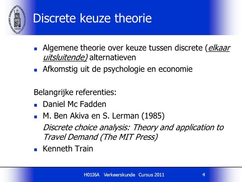H01I6A Verkeerskunde Cursus 20114 Discrete keuze theorie Algemene theorie over keuze tussen discrete (elkaar uitsluitende) alternatieven Afkomstig uit