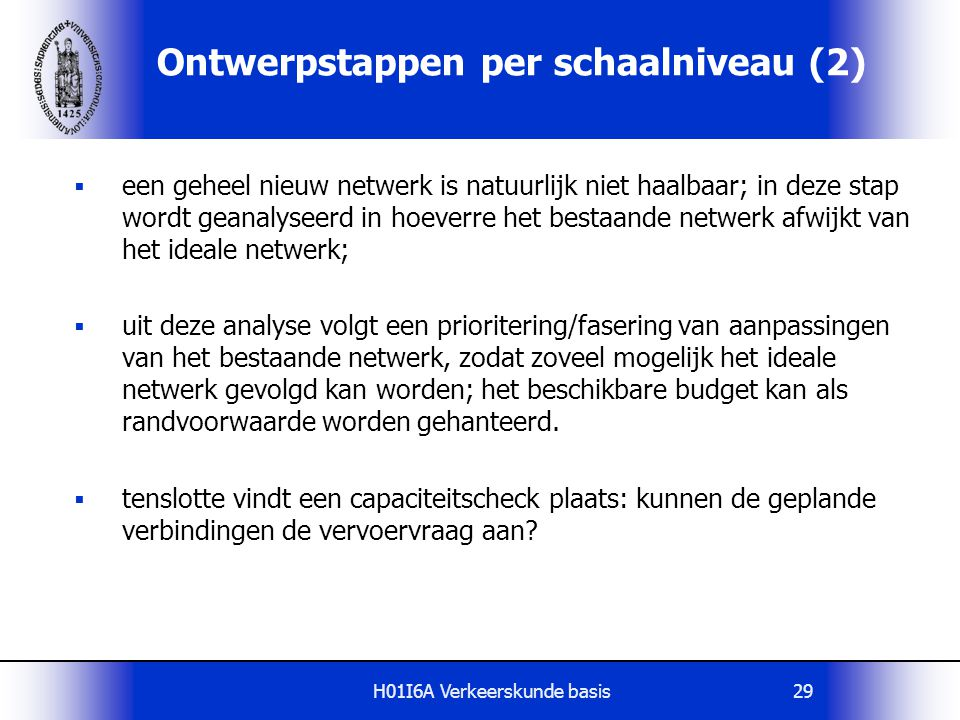 H01I6A Verkeerskunde basis29  een geheel nieuw netwerk is natuurlijk niet haalbaar; in deze stap wordt geanalyseerd in hoeverre het bestaande netwerk