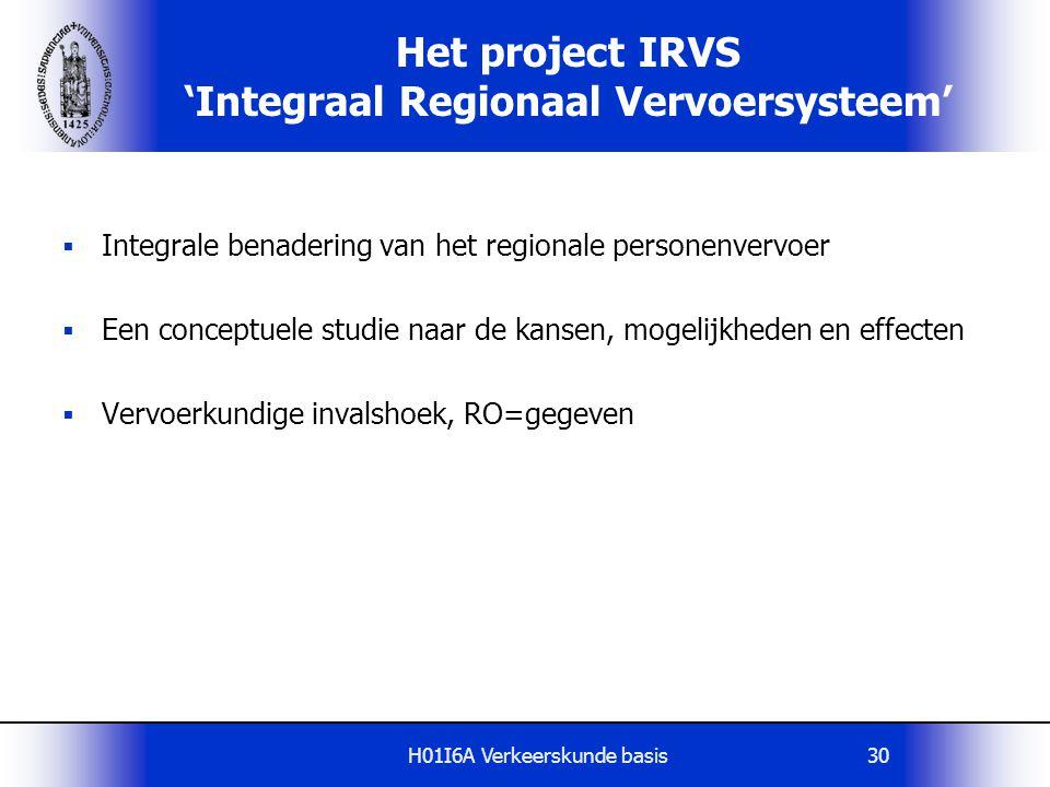 H01I6A Verkeerskunde basis30 Het project IRVS 'Integraal Regionaal Vervoersysteem'  Integrale benadering van het regionale personenvervoer  Een conc