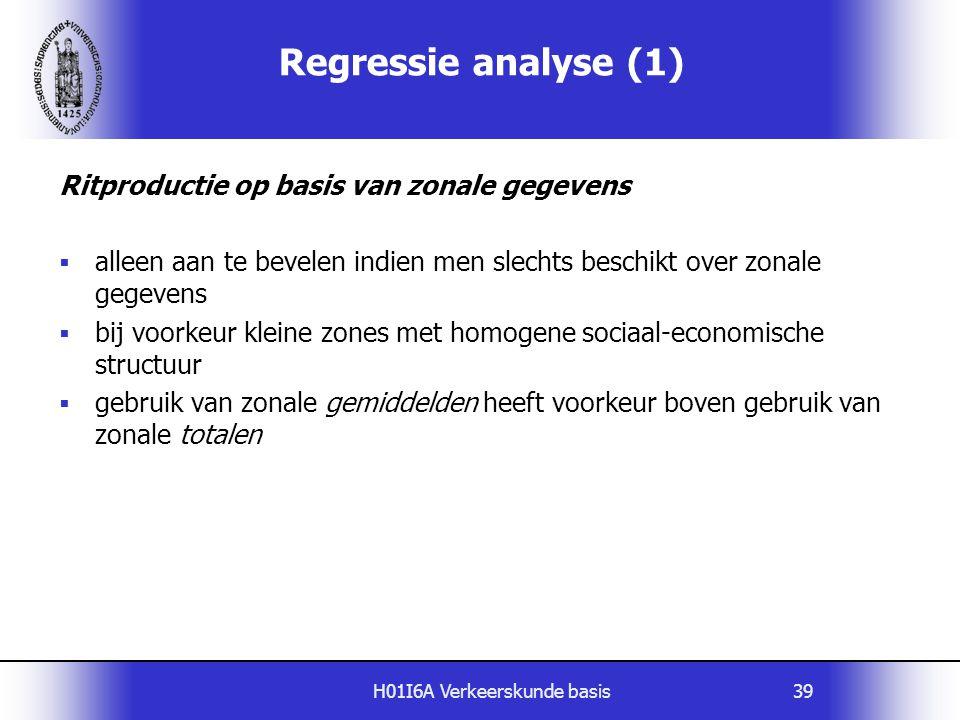 H01I6A Verkeerskunde basis39 Regressie analyse (1) Ritproductie op basis van zonale gegevens  alleen aan te bevelen indien men slechts beschikt over