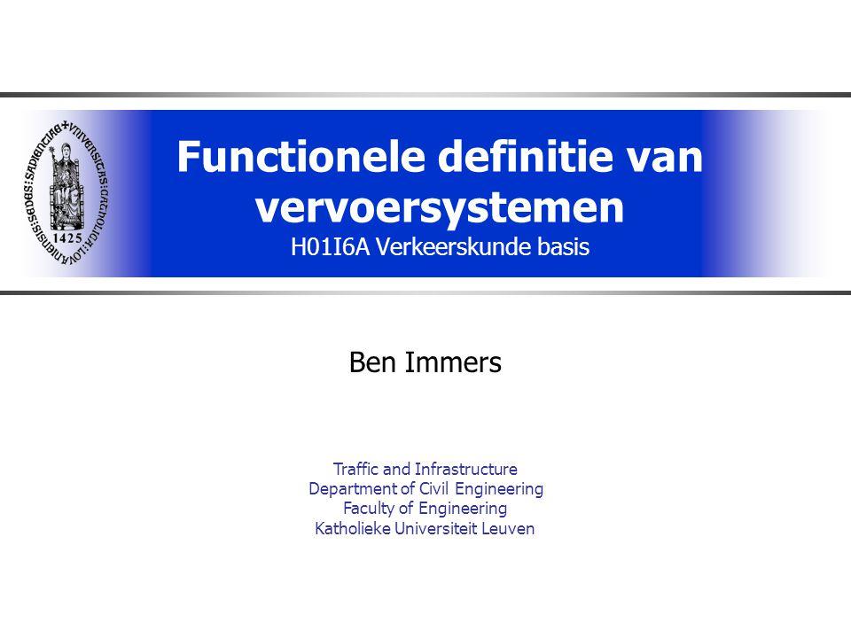 Functionele definitie van vervoersystemen H01I6A Verkeerskunde basis Ben Immers Traffic and Infrastructure Department of Civil Engineering Faculty of