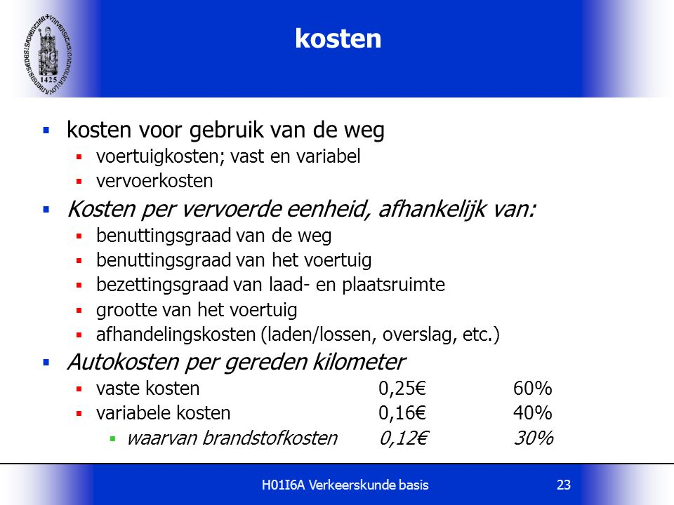 H01I6A Verkeerskunde basis23 kosten  kosten voor gebruik van de weg  voertuigkosten; vast en variabel  vervoerkosten  Kosten per vervoerde eenheid