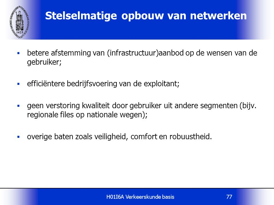 H01I6A Verkeerskunde basis77 Stelselmatige opbouw van netwerken  betere afstemming van (infrastructuur)aanbod op de wensen van de gebruiker;  effici