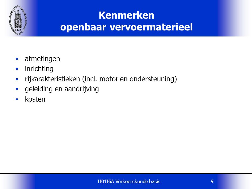 H01I6A Verkeerskunde basis9 Kenmerken openbaar vervoermaterieel  afmetingen  inrichting  rijkarakteristieken (incl. motor en ondersteuning)  gelei