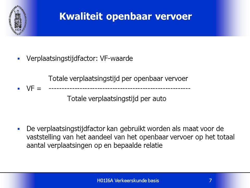 H01I6A Verkeerskunde basis7 Kwaliteit openbaar vervoer  Verplaatsingstijdfactor: VF-waarde Totale verplaatsingstijd per openbaar vervoer  VF = -----