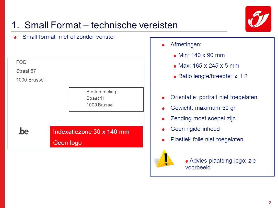 2 1. Small Format – technische vereisten  Afmetingen:  Min: 140 x 90 mm  Max: 165 x 245 x 5 mm  Ratio lengte/breedte: ≥ 1.2  Orientatie: portrait
