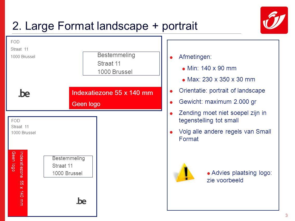 3 2. Large Format landscape + portrait  Afmetingen:  Min: 140 x 90 mm  Max: 230 x 350 x 30 mm  Orientatie: portrait of landscape  Gewicht: maximu