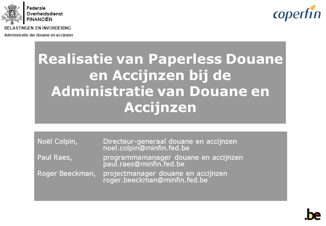 Federale Overheidsdienst FINANCIËN BELASTINGEN EN INVORDERING Administratie der douane en accijnzen 19 april 2005 - 32 - Wat valt NIET onder Paperless Douane & Accijnzen.