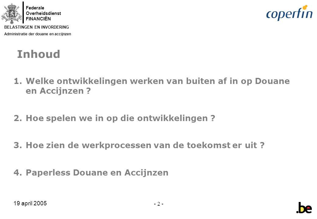 Federale Overheidsdienst FINANCIËN BELASTINGEN EN INVORDERING Administratie der douane en accijnzen 19 april 2005 - 43 - Beschikbare berichten: C.