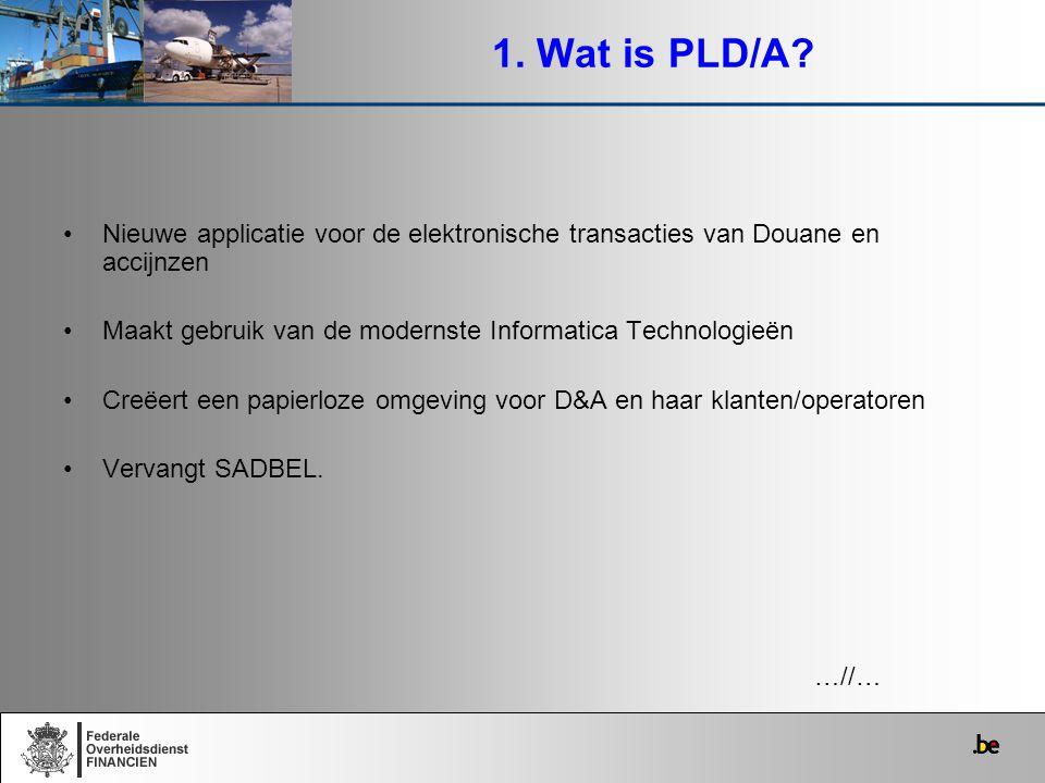 1. Wat is PLD/A? Nieuwe applicatie voor de elektronische transacties van Douane en accijnzen Maakt gebruik van de modernste Informatica Technologieën