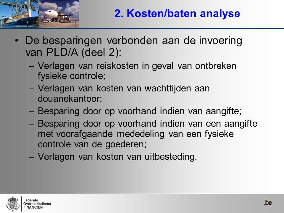 2. Kosten/baten analyse De besparingen verbonden aan de invoering van PLD/A (deel 2): –Verlagen van reiskosten in geval van ontbreken fysieke controle