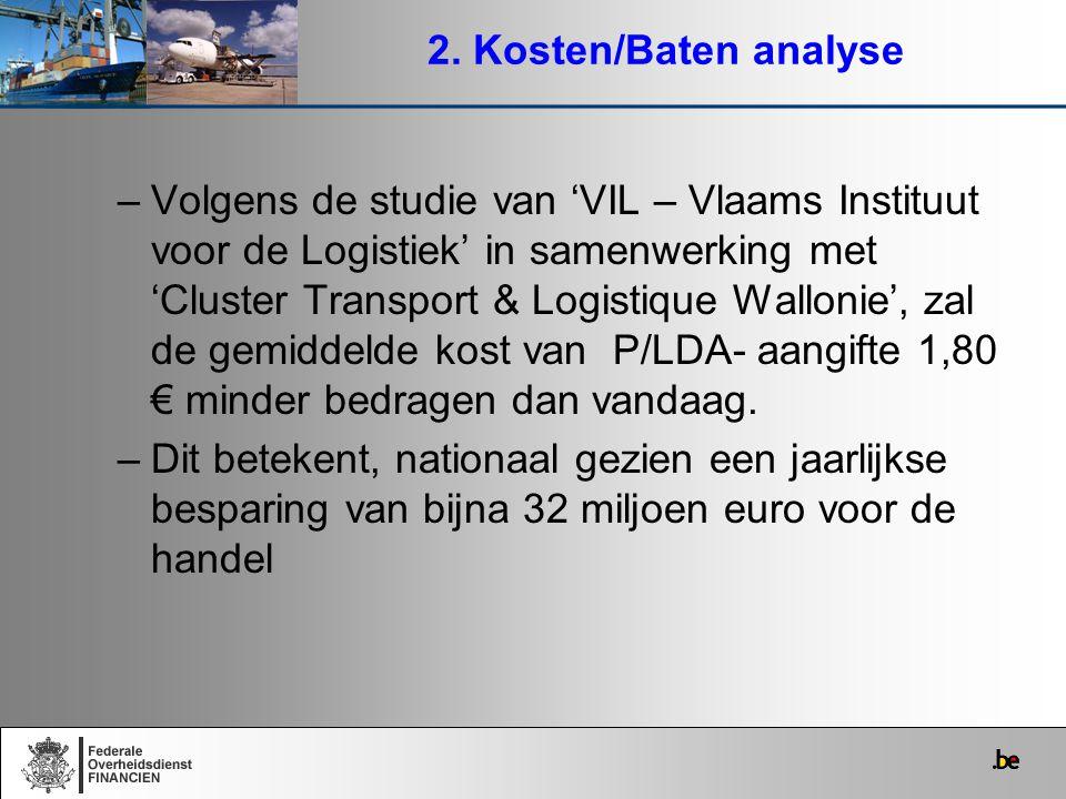 2. Kosten/Baten analyse –Volgens de studie van 'VIL – Vlaams Instituut voor de Logistiek' in samenwerking met 'Cluster Transport & Logistique Wallonie