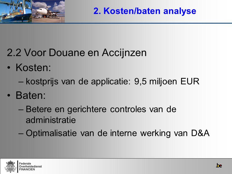 2. Kosten/baten analyse 2.2 Voor Douane en Accijnzen Kosten: –kostprijs van de applicatie: 9,5 miljoen EUR Baten: –Betere en gerichtere controles van
