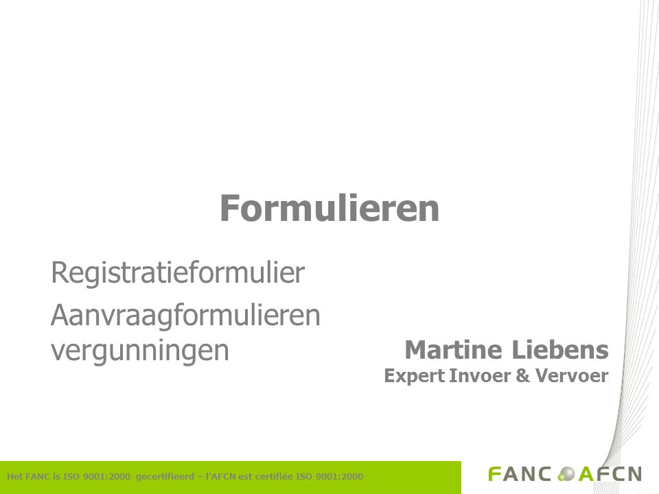 Het FANC is ISO 9001:2000 gecertifieerd – l'AFCN est certifiée ISO 9001:2000 Formulieren Martine Liebens Expert Invoer & Vervoer Registratieformulier Aanvraagformulieren vergunningen